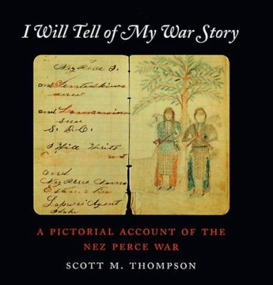 Cover image for I will tell of my war story : a pictorial account of the Nez Perce War
