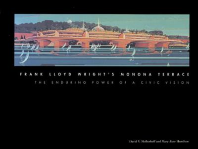 Cover image for Frank Lloyd Wright's Monona Terrace : the enduring power of a civic vision