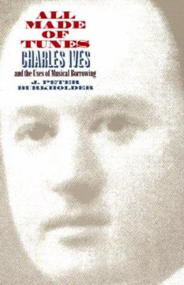 Cover image for All made of tunes : Charles Ives and the uses of musical borrowing