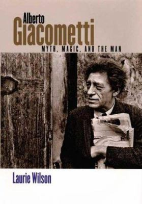Cover image for Alberto Giacometti : myth, magic, and the man