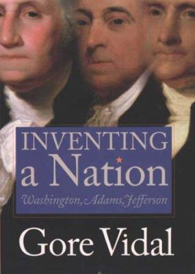 Cover image for Inventing a nation : Washington, Adams, Jefferson