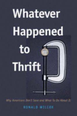 Cover image for Whatever happened to thrift? : why Americans don't save and what to do about it