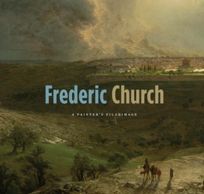 Cover image for Frederic Church : a painter's pilgrimage
