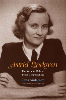 Cover image for Astrid Lindgren : the woman behind Pippi Longstocking
