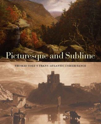Cover image for Picturesque and sublime : Thomas Cole's trans-Atlantic inheritance