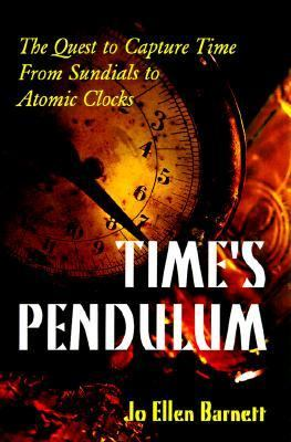Cover image for Time's pendulum : the quest to capture time-- from sundials to atomic clocks