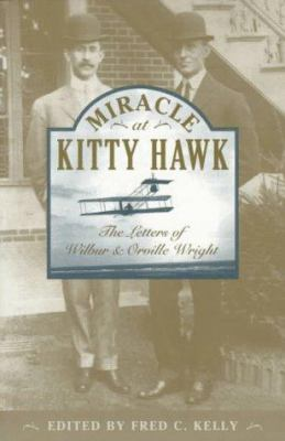 Cover image for Miracle at Kitty Hawk : the letters of Wilbur and Orville Wright