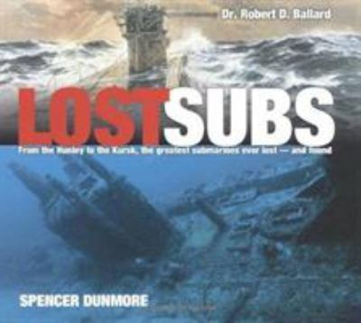 Cover image for Lost subs : from the Hunley to the Kursk, the greatest submarines ever lost - and found