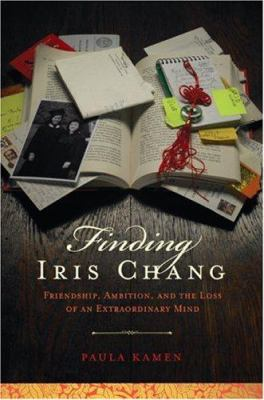 Cover image for Finding Iris Chang : friendship, ambition, and the loss of an extraordinary mind