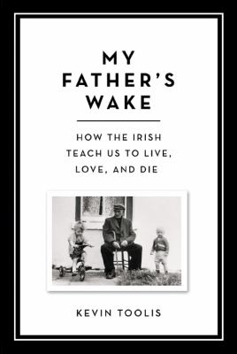 Cover image for My father's wake : how the Irish teach us to live, love and die
