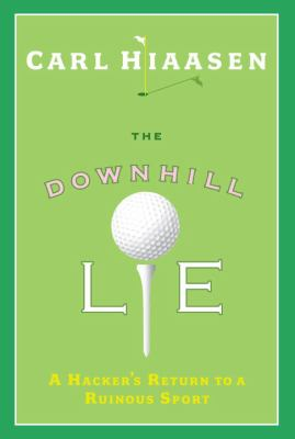 Cover image for The downhill lie : a hacker's return to a ruinous sport