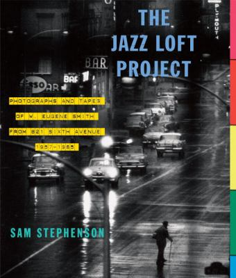 Cover image for The jazz loft project : photographs and tapes of W. Eugene Smith from 821 Sixth Avenue, 1957-1965