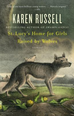 Cover image for St. Lucy's home for girls raised by wolves : stories