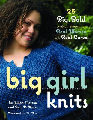Cover image for Big girl knits : 25 big, bold projects shaped for real women with real curves