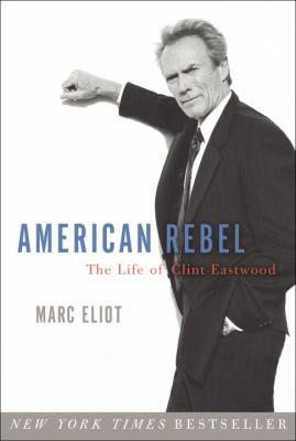 Cover image for American rebel : the life of Clint Eastwood