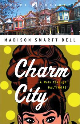 Cover image for Charm City : a walk through Baltimore