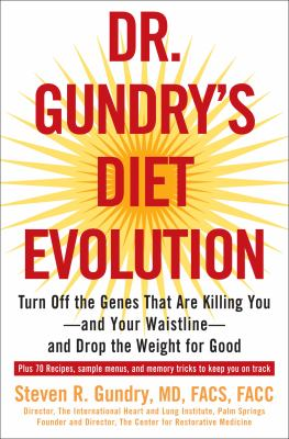 Cover image for Dr. Gundry's diet evolution : turn off the genes that are killing you-and your waistline-and drop the weight for good