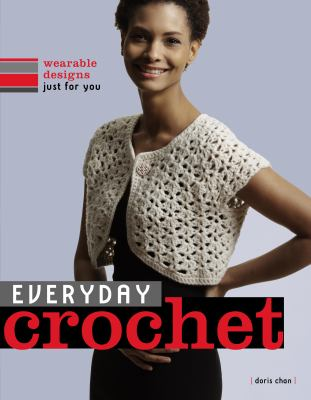 Cover image for Everyday crochet : wearable designs just for you