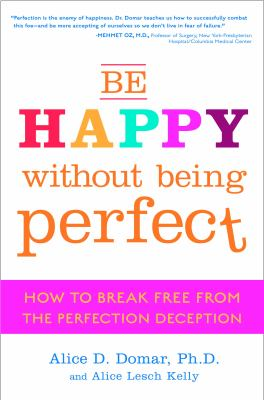 Cover image for Be happy without being perfect : how to break free from the perfection deception