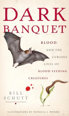 Cover image for Dark banquet : blood and the curious lives of blood-feeding creatures