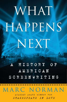 Cover image for What happens next : a history of American screenwriting