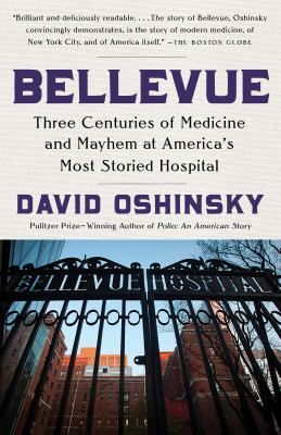 Cover image for Bellevue : three centuries of medicine and mayhem at America's most storied hospital