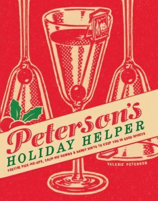 Cover image for Peterson's holiday helper : festive pick-me-ups, calm-me-downs, and handy hints to keep you in good spirits