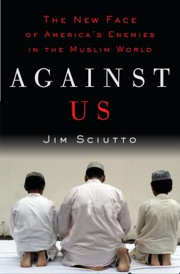 Cover image for Against us : the new face of America's enemies in the Muslim world