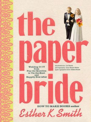 Cover image for The paper bride : wedding D.I.Y. from pop-the-question to tie-the-knot and happily ever after