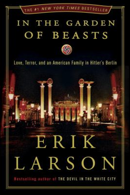 Cover image for In the garden of beasts : love, terror, and an American family in Hitler's Berlin