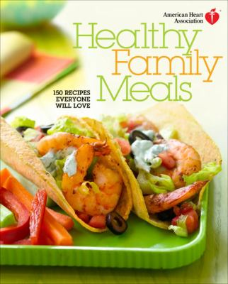 Cover image for American Heart Association healthy family meals : 150 recipes everyone will love