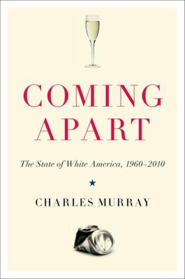 Cover image for Coming apart : the state of white America, 1960-2010