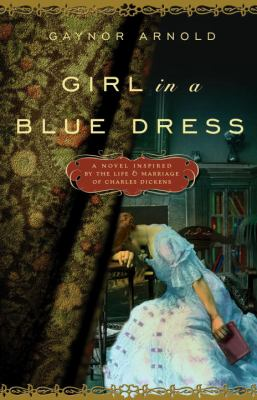 Cover image for Girl in a blue dress : a novel inspired by the life and marriage of Charles Dickens
