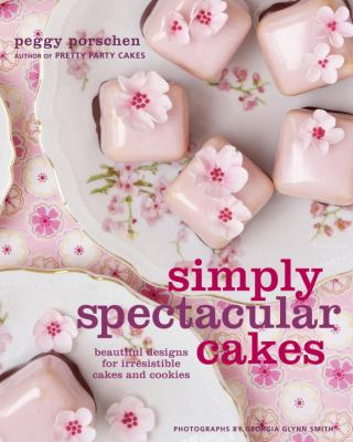 Cover image for Simply spectacular cakes : beautiful designs for irresistible cakes and cookies
