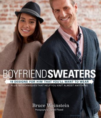 Cover image for Boyfriend sweaters : 19 designs for him that you'll want to wear : plus 19 techniques that help you knit almost anything