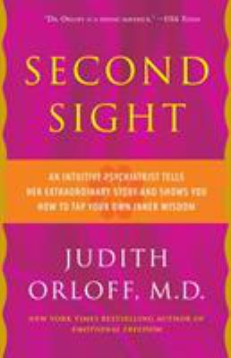 Cover image for Second sight : an intuitive psychiatrist tells her extraordinary story and shows you how to tap your own inner wisdom