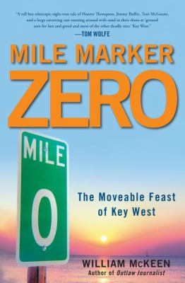 Cover image for Mile marker zero : the moveable feast of Key West