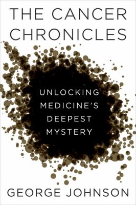 Cover image for The cancer chronicles : unlocking medicine's deepest mystery
