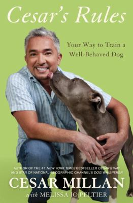 Cover image for Cesar's rules : your way to train a well-behaved dog