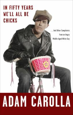 Cover image for In fifty years we'll all be chicks : -- and other complaints from an angry middle-aged White guy
