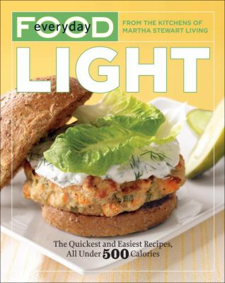 Cover image for Everyday food light : the quickest and easiest recipes, all under 500 calories