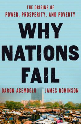 Cover image for Why nations fail : the origins of power, prosperity and poverty