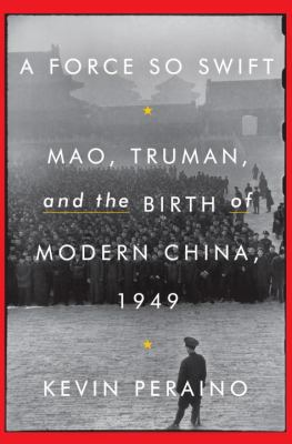 Cover image for A force so swift : Mao, Truman, and the birth of modern China, 1949