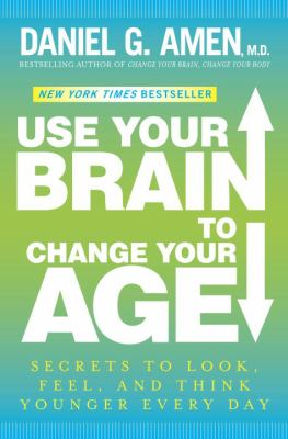 Cover image for Use your brain to change your age : secrets to look, feel, and think younger every day