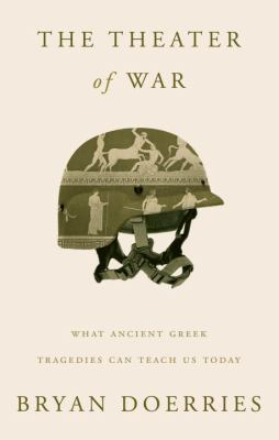Cover image for The theater of war : what ancient Greek tragedies can teach us today