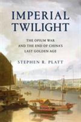 Cover image for Imperial twilight : the opium war and the end of China's last golden age