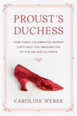 Cover image for Proust's duchess : how three celebrated women captured the imagination of fin-de-siècle Paris