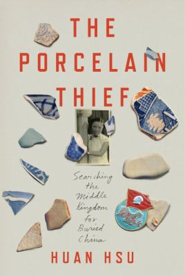 Cover image for The porcelain thief : searching the Middle Kingdom for buried China