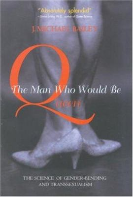 Cover image for The man who would be queen : the science of gender-bending and transsexualism