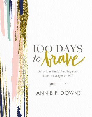 Cover image for 100 Days to brave : devotions for unlocking your most courageous self